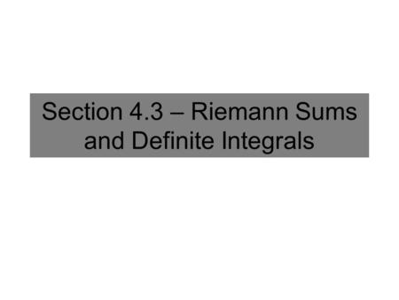 Section 4.3 – Riemann Sums and Definite Integrals