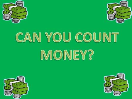 Money, Money, Money! We can use money to buy things. Money can be used in trade. Many people keep their money in the bank. People work to make money to.