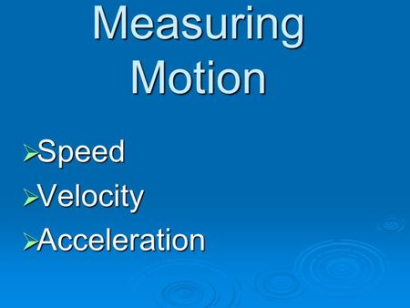 Measuring Motion  Speed  Velocity  Acceleration.