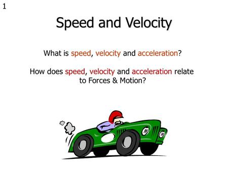 Speed and Velocity What is speed, velocity and acceleration?