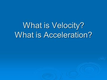 What is Velocity? What is Acceleration?.  Mrs. Wilk drove to school this morning. Her average speed was 27 mph. What was Mrs. Wilk's average speed this.