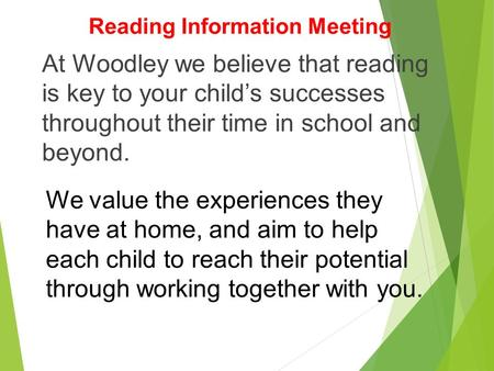 At Woodley we believe that reading is key to your child's successes throughout their time in school and beyond. We value the experiences they have at home,