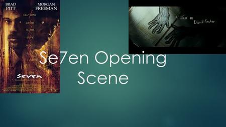Se7en Opening Scene. Location and Setting You can't really see where the opening scene is which gives an element of mystery which is very typical of the.