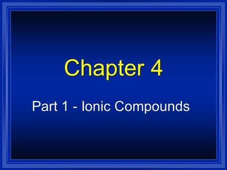 Chapter 4 Part 1 - Ionic Compounds Electron Review l Valence electrons - electrons in the outer energy level. l Core electrons -those in the energy levels.