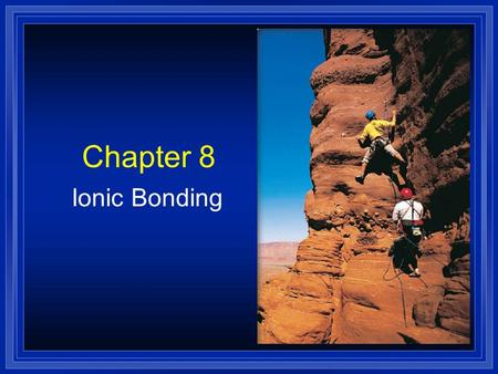 Chapter 8 Ionic Bonding Keeping Track of Electrons l The electrons responsible for the chemical properties of atoms are those in the outer energy level.