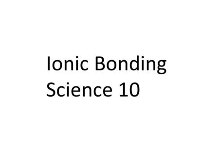 Ionic Bonding Science 10 2 Keeping Track of Electrons The electrons responsible for the chemical properties of atoms are those in the outer energy level.