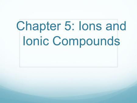 Chapter 5: Ions and Ionic Compounds. Warm-Up (09/29/14) Which 2 groups on the periodic table are the MOST reactive? Which group on the periodic table.
