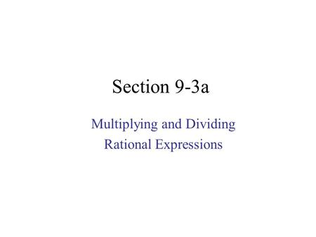 Section 9-3a Multiplying and Dividing Rational Expressions.