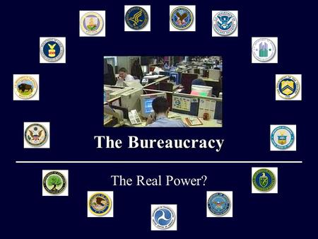 The Bureaucracy The Real Power?. Objectives Know the organizational structure of the Bureaucracy. Know how the bureaucracy is important in implementing.