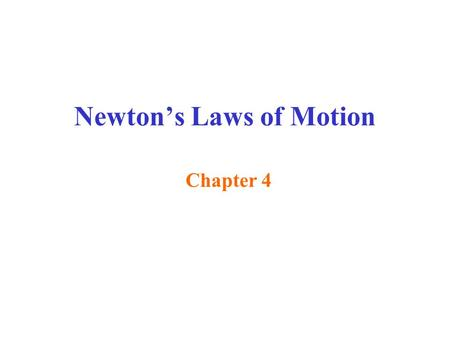 Newton's Laws of Motion Chapter 4. Why do things move? Aristotle's view ( developed over 2000 yrs ago ): A force always has to act on an object to cause.