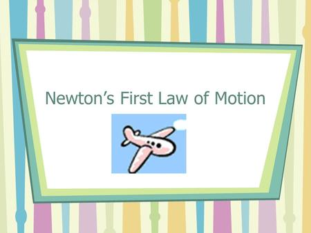 Newton's First Law of Motion. First we need to define the word FORCE: The cause of motion (what causes objects to move) Two types of forces –Pushes –Pulls.