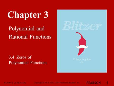 Chapter 3 Polynomial and Rational Functions Copyright © 2014, 2010, 2007 Pearson Education, Inc. 1 3.4 Zeros of Polynomial Functions.