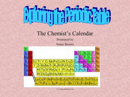 The Chemist's Calendar Presented by Sunni Bauers www.chemicalelements.com.