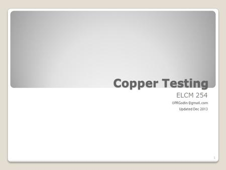 Copper <strong>Testing</strong> ELCM 254 Updated Dec 2013 1.