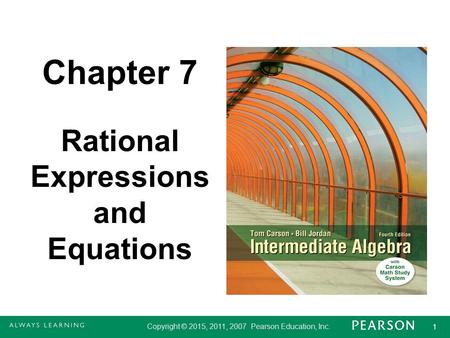 Copyright © 2015, 2011, 2007 Pearson Education, Inc. 1 1 Chapter 7 Rational Expressions and Equations.
