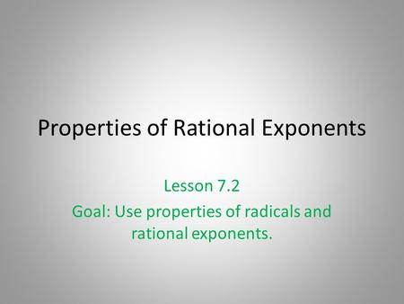 Properties of Rational Exponents Lesson 7.2 Goal: Use properties of radicals and rational exponents.