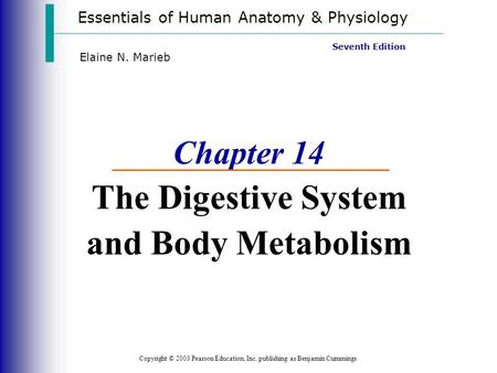 Essentials of Human <strong>Anatomy</strong> & <strong>Physiology</strong> Copyright © 2003 Pearson Education, Inc. publishing as Benjamin Cummings Seventh Edition Elaine N. Marieb Chapter.