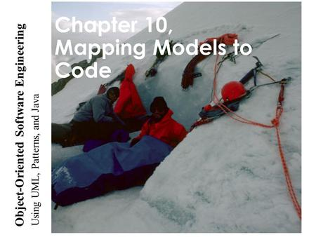 Using UML, <strong>Patterns</strong>, and <strong>Java</strong> Object-Oriented Software Engineering Chapter 10, Mapping Models to Code.