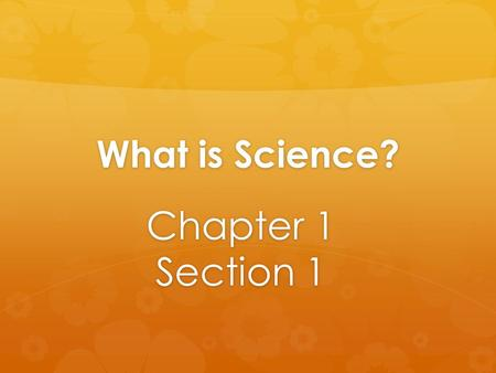 What is Science? Chapter 1 Section 1. Standard S.6.7  Students will begin their study of Earth science by understanding that all scientific progress.