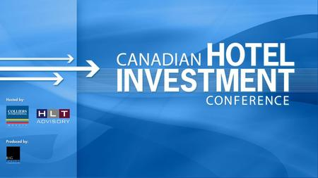 Sick Patient or Post-Mortem? Diagnosing the Canadian <strong>Hotel</strong> Investment Industry What Will It Take To Survive? Moderator: Lyle Hall, HLT Advisory Inc. Panel: