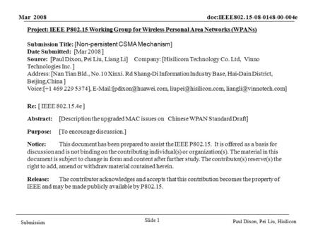 Mar 2008 doc:IEEE802. 15-08-0148-00-004e Slide 1 Submission Paul Dixon, Pei Liu, Hisilicon Project: IEEE P802.15 Working Group for Wireless Personal Area.