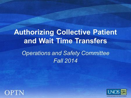 Authorizing Collective Patient and Wait Time Transfers Operations and Safety Committee Fall 2014.