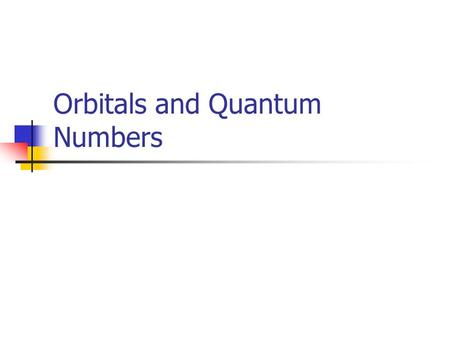 Orbitals and Quantum Numbers. Objective Students will be able to describe the quantum numbers n, l, and m l used to define an orbital in an atom, and.