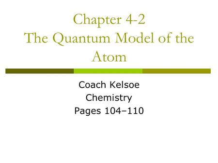 Chapter 4-2 The Quantum Model of the Atom Coach Kelsoe Chemistry Pages 104–110.