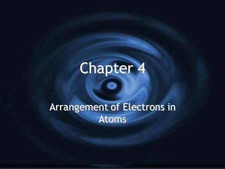 Chapter 4 Arrangement of Electrons in Atoms. I. The Development of a New Atomic Model H Electromagnetic Radiation: H Electromagnetic Spectrum: H Electromagnetic.