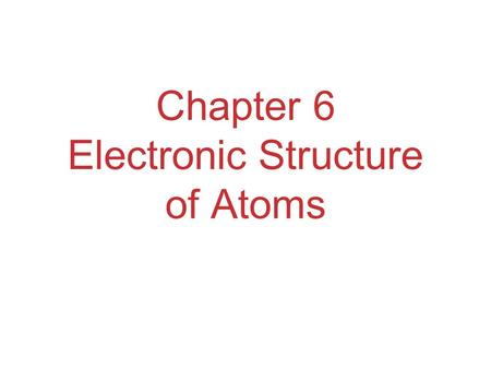 Chapter 6 Electronic Structure of Atoms. Waves To understand the electronic structure of atoms, one must understand the nature of electromagnetic radiation.
