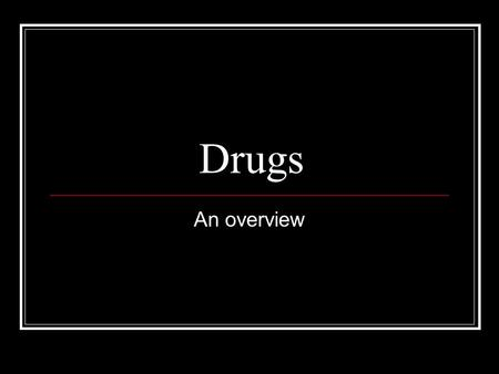 Drugs An overview.
