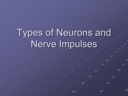 Types of Neurons and Nerve Impulses. Parts of a Neuron Cell body Axon – nerve fiber running from cell body to synapse Synapse – terminating end of neuron.