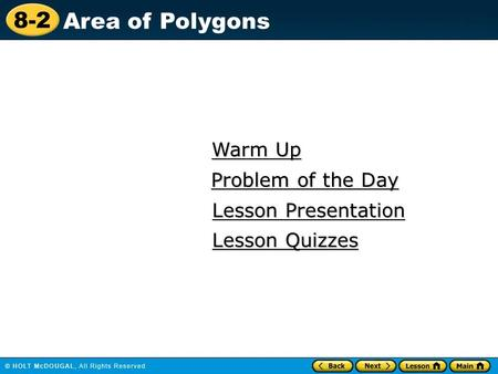 8-2 Area of Polygons Warm Up Warm Up Lesson Presentation Lesson Presentation Problem of the Day Problem of the Day Lesson Quizzes Lesson Quizzes.