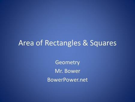 Area of Rectangles & Squares Geometry Mr. Bower BowerPower.net.