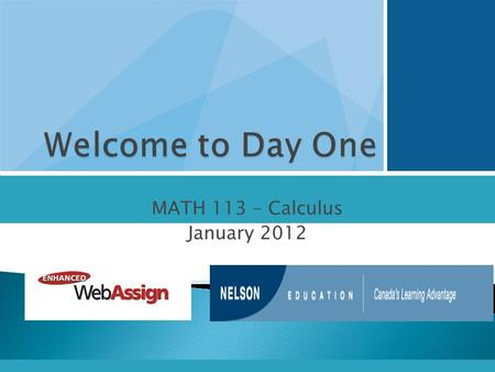MATH 113 – Calculus January 2012.  Textbook Tax Credit- Why Not?  What you need for the course  How to log on to Enhanced WebAssign  How to navigate.