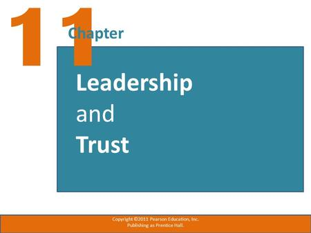 11 Chapter Leadership and Trust Copyright ©2011 Pearson Education, Inc. Publishing as Prentice Hall.