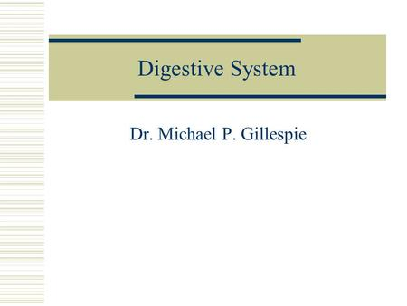 Digestive System Dr. Michael P. Gillespie. Digestion & Absorption  Digestion is the process of breaking down food into molecules that are <strong>small</strong> enough.