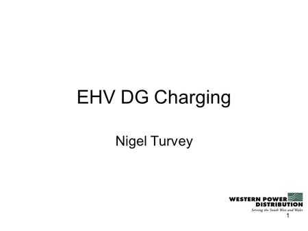 1 EHV DG Charging Nigel Turvey. 2 Background Our current EHV charging methodology was not vetoed on 18 th February 2010 with the following treatment of.