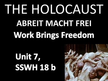 "ABREIT MACHT FREI THE HOLOCAUST. Holocaust Begins 1935 •Hitler and Nazis say Aryans— Germanic peoples—are ""master race"" They launch the Holocaust— systematic."