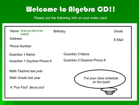Welcome to Algebra CD!! Please put the following info on your index card. (that you like to be called)