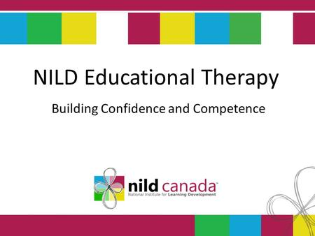 NILD <strong>Educational</strong> Therapy Building Confidence and Competence NILD <strong>Educational</strong> Therapy Building Confidence and Competence.