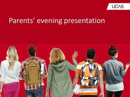 Parents' evening presentation. The Role of UCAS UCAS processes applications for full-time courses at higher education providers in the UK. We guide students.