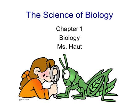 The Science of Biology Chapter 1 Biology Ms. Haut.