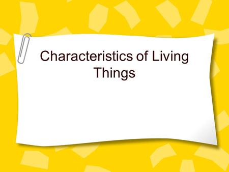 Characteristics of Living Things. What is biology? The study of living things All living things share certain characteristics.