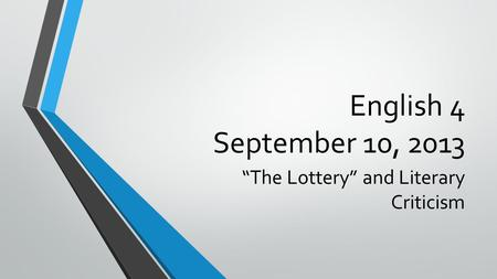 "English 4 September 10, 2013 ""The Lottery"" and Literary Criticism."