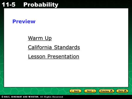 Holt CA Course 1 11-5Probability Warm Up Warm Up California Standards California Standards Lesson Presentation Lesson PresentationPreview.