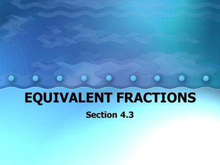 EQUIVALENT FRACTIONS Section 4.3 KEY TERMS Fraction –A number in the form of a which represents a b part of a whole Numerator –The top number of a fraction,