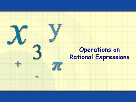 Operations on Rational Expressions. Rational expressions are fractions in which the numerator and denominator are polynomials and the denominator does.