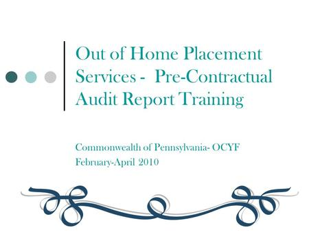 Out of Home Placement Services - Pre-Contractual Audit Report <strong>Training</strong> Commonwealth of Pennsylvania- OCYF February-April 2010.