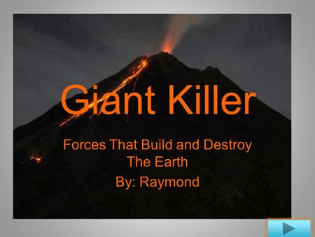 Giant Killer Forces That Build and Destroy The Earth By: Raymond.